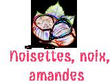 Noisettes, noix, amandes...
